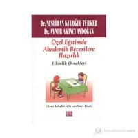 Özel Eğitimde Akademik Becerilere Hazırlık Etkinlik Örnekleri - (Anne Babalar İçin Yardımcı Kitap)