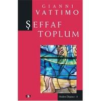 Şeffaf Toplum (Modern Düşünce Dizisi 8)-Gianni Vattimo