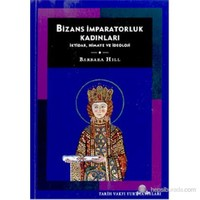 Bizans İmparatorluk Kadınları (Imperial Women İn Byzantium 1025-1204: Power, Patronage And Ideology)-Barbara Hill