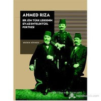 Ahmed Rıza - Bir Jön Türk Liderinin Siyasi-Entelektüel Portresi