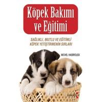 Köpek Bakımı ve Eğitimi - (Sağlıklı, Mutlu ve Eğitimli Köpek Yetiştirmenin Sırları)