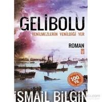 Gelibolu - Yenilmezlerin Yenildiği Yer - İsmail Bilgin