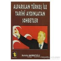 Alparslan Türkeş İle Tarihi Aydınlatan Sohbetler