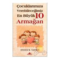 Çocuklarımıza Verebileceğimiz En Büyük 10 Armağan-Steven W. Vannoy