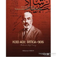 Kod Adı: İrtica-906 Mehmed Akif Ersoy İlk kez yayınlanan belgelerle Vatanında Cüda İstiklal Şairi