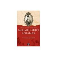 Mehmed Akif'i Anlamak Fikirler ve Hatıralar Etrafında)