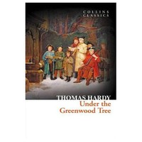 Under The Greenwood Tree (Collins Classics)-Thomas Hardy