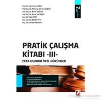 Pratik Çalışma Kitabı – III, Ceza Hukuku Özel Hükümler