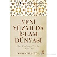 Yeni Yüzyılda İslam Dünyası-Ekmeleddin İhsanoğlu