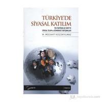 Türkiye'de Siyasal Katılım - (Tek Partiden Ak Parti'ye Siyasal İslam ve Demokrasi Tartışmaları)