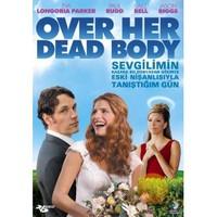 Over Her Dead Body (Sevgilimin Kazara Bu Dünyadan Göçmüş Eski Nişanlısıyla Tanıştığım Gün)