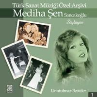 Mediha Şen Sancakoğlu - Türk Sanat Müziği Özel Arşivi / Unutulmaz Besteler 1