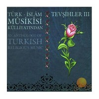Türk İslam Musikisi Külliyatından - Tevşihler 3