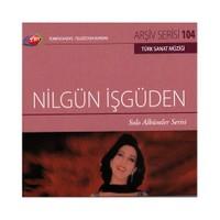 TRT Arşiv Serisi 104: Nilgün İşgüden / Solo Albümler Serisi
