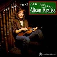 Alison Krauss - I've Got That Old Feeling