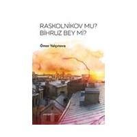 Raskolnikov Mu, Bihruz Bey Mi-Ömer Yalçınova