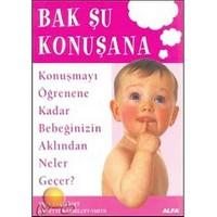 Bak Şu Konuşana ( Konuşmayı Öğrenene Kadar Bebeğinizin Aklından Neler Geçer ?