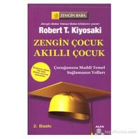 Zengin Çocuk Akıllı Çocuk / Çocuğunuza Maddi Temel Sağlamanın Yolları - Robert T. Kiyosaki