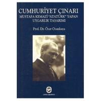 Cumhuriyet Çınarı / Mustafa Kemal'i 'ataTürk' Yapan Uygarlık Tasarımı