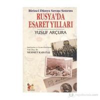Birinci Dünya Savaşı Sonrası Rusya'Da Esaret Yılları-Yusuf Arçura