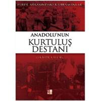 Anadolu'nun Kurtuluş Destanı - Perde Arkasındaki Kahramanlar