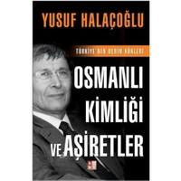 Osmanlı Kimliği Ve Aşiretler - Türkiye'nin Derin Kökleri