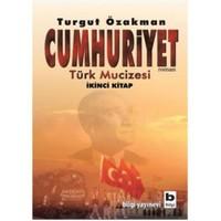 Cumhuriyet - Türk Mucizesi 2.Kitap - Turgut Özakman