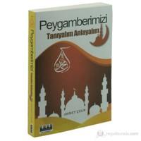 Peygamberimizi Tanıyalım Anlayalım-Ahmet Çelik