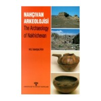 Nahçıvan Arkeolojisi - The Archaeology Of Nakhichevan-Veli Bahşaliyev