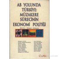 Ab Yolunda Türkiye:Müzakere Sürecinin Ekonomi Politiği-Derleme