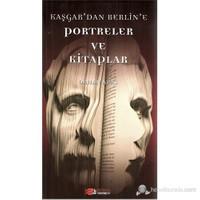 Kaşgar'Dan Berlin'E Portreler Ve Kitaplar-Orhan Aras