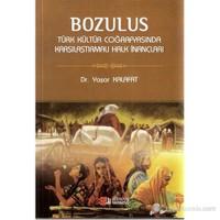 Bozulus Türk Kültür Coğrafyasında Karşılaştırmalı Halk İnançları-Yaşar Kalafat