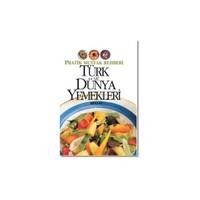 Türk Ve Dünya Yemekleri - Pratik Mutfak Rehberi