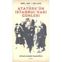 Atatürk'Ün İstanbul'Daki Günleri-Niyazi Ahmet Banoğlu