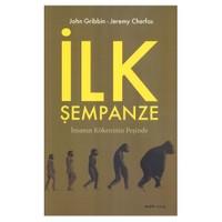 İlk Şempanze - İnsanın Kökeninin Peşinde-John Gribbin