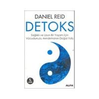 Detoks - Sağlıklı Ve Uzun Bir Yaşam İçin Vucudunuzu Arındırmanın Doğal Yolu - Daniel Reid
