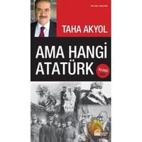 Ama Hangi Atatürk - Taha Akyol