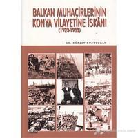Balkan Muhacirlerinin Konya Vilayetine İskanı (1923-1933)-Kürşat Kurtulgan