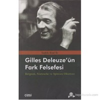 Gilles Deleuze'Nün Fark Felsefesi (Bergson, Nietzsche Ve Spinoza Okuması )-Sadık Erol Er