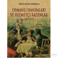 Osmanlı Hanımları ve Hizmetçi Kadınlar (1869-1927)
