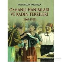 Osmanlı Hanımları Ve Kadın Terzileri (1869-1923)-Yavuz Selim Karakışla