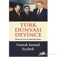 Türk Dünyası Deyince-Namık Kemal Zeybek