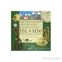 Astronomy, Geography And Navigations İn Islamic Civilization (Ciltli)