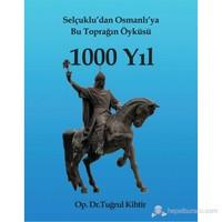 Selçuklu'dan Osmanlı'ya Bu Toprağın Öyküsü 1000 Yıl - Tuğrul Kihtir
