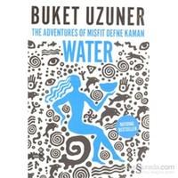 The Adventures Of Misfit Defne Kaman Water (Uyumsuz Defne Kaman'In Maceraları Su'Nun İnglizcesi)-Buket Uzuner