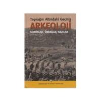 Arkeoloji Toprağın Altındaki Geçmiş Sorunlar, Öneriler, Kazılar-Kolektif
