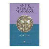 Antik Nümismatik Ve Anadolu-Oğuz Tekin