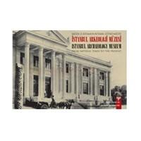 Müze-İ Hümayun'dan Günümüze İstanbul Arkeoloji Müzesi - From Imperial Times To The Present İstanbul Archaeology Museum