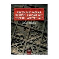 Arkeolojik Kazılar Bilimsel Çalışma Mı? Toprak Hafriyatı Mı?-Mehmet Özdoğan