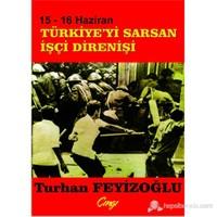15-16 Haziran Türkiyeyi Sarsan İşçi Direnişi-Turhan Feyizoğlu